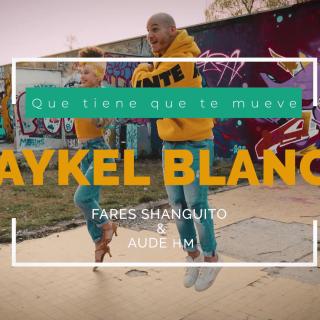 MAYKEL BLANCO FARES SHANGUITO & AUDE HM QUE TIENE QUE TE MUEVE